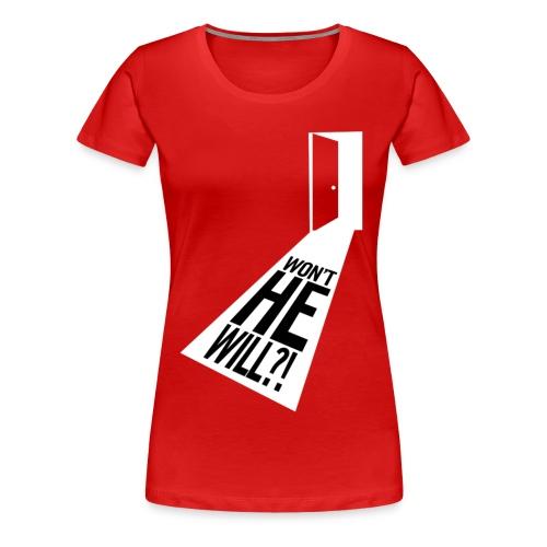 Won't He Will?! II - Women's Premium T-Shirt