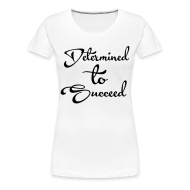 T-Shirts ~ Women's Premium T-Shirt ~ Determined to Succeed