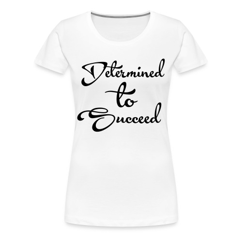 Determined to Succeed - Women's Premium T-Shirt