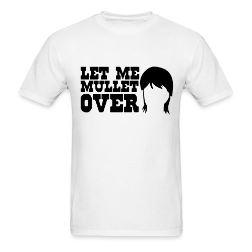 Let me Mullet Over - Men's T-Shirt