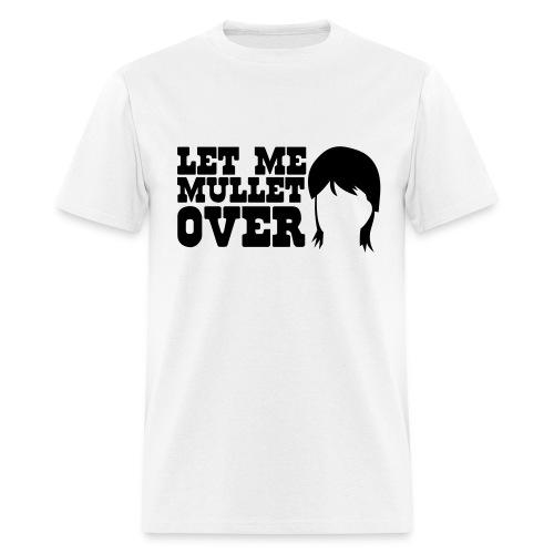 Let me Mullet Over - Men's T-Shirt
