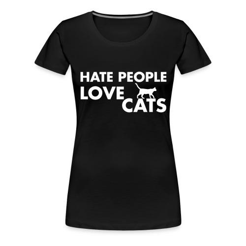 HATE PEOPLE, LOVE CATS - Women's Premium T-Shirt