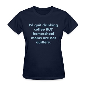 Homeschool Moms Are Not Quitters - Women's T-Shirt