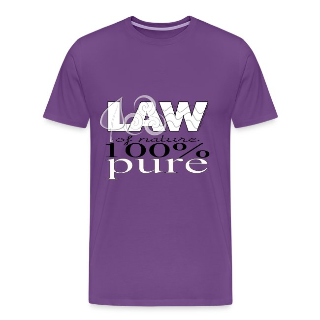 Law of Nature 100% Pure--T-Shirt
