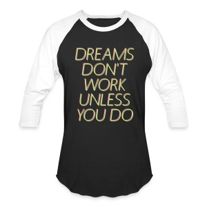 Baseball T-Shirt Dreams Don't Work Unless You Do - Baseball T-Shirt