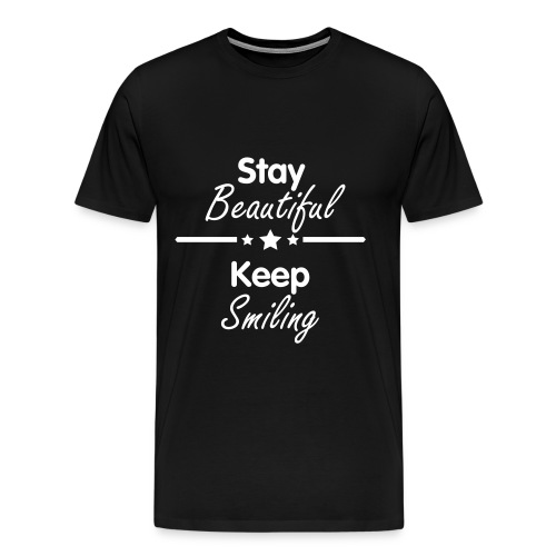 Men's Fit* Stay Beautiful Keep Smiling Tee - Men's Premium T-Shirt