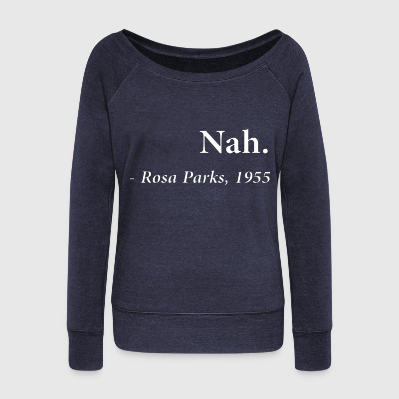 Nah - Rosa Parks Long Sleeve Shirts - Women's Wideneck Sweatshirt