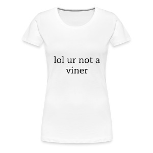lol ur not a viner - Women's Premium T-Shirt