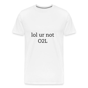 lol ur not O2L-men - Men's Premium T-Shirt