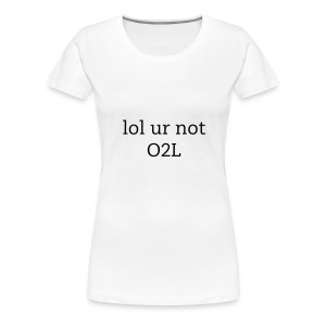 lol ur not O2L-female - Women's Premium T-Shirt