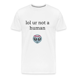 lol ur not a human-mens - Men's Premium T-Shirt