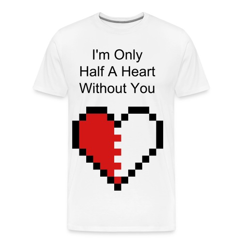 I'm Only Half A Heart Without You - Men's Premium T-Shirt