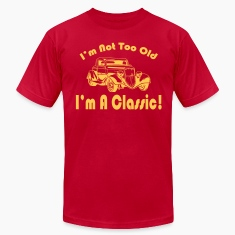 I'm not too old I'm a classic T-Shirts