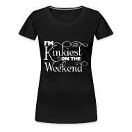 T-Shirts ~ Women's Premium T-Shirt ~ I'm Kinkiest On The Weekends