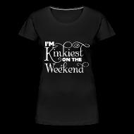 T-Shirts ~ Women's Premium T-Shirt ~ I'm Kinkiest On The Weekends