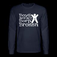 Long Sleeve Shirts ~ Men's Long Sleeve T-Shirt ~ Boys are not born broken