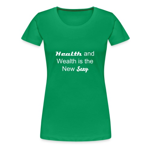 Health and Wealth is the New Sexy - Women's Premium T-Shirt