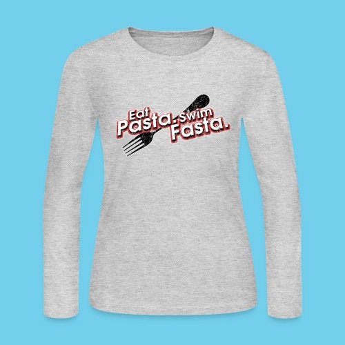 Eat Pasta, Swim Fasta- Women's LS Tee - Women's Long Sleeve Jersey T-Shirt