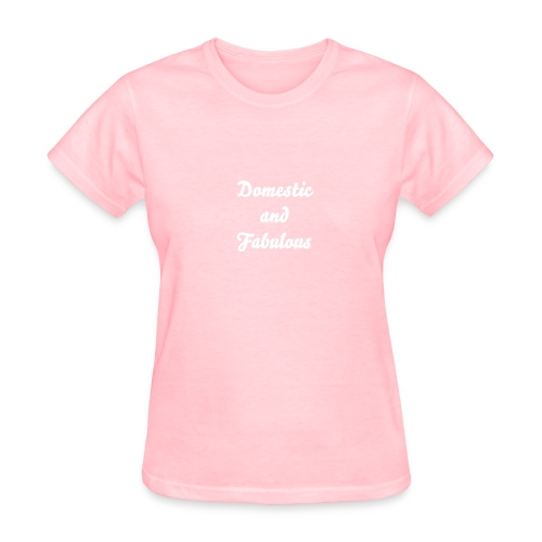 Domestic and Fabulous - Women's T-Shirt