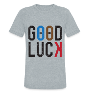 T-Shirts ~ Unisex Tri-Blend T-Shirt ~ Good Luck Unisex Tri-Blend