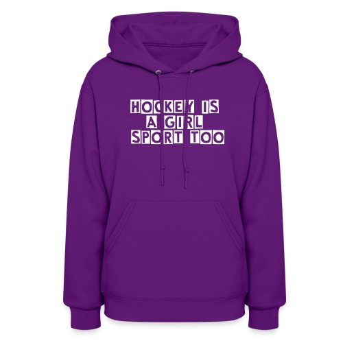 Women- Hockey is a girl sport too - Women's Hoodie