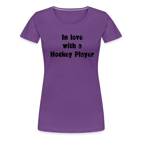 Women's- In love with a Hockey Player - Women's Premium T-Shirt