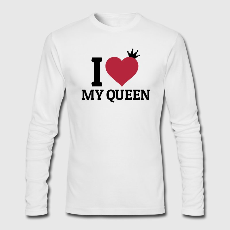 I love my Queen Long Sleeve Shirts - Men's Long Sleeve T-Shirt by Next Level