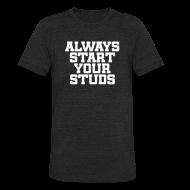 T-Shirts ~ Unisex Tri-Blend T-Shirt ~ Always Start Your Studs