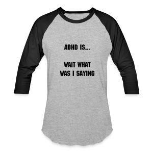 ADHD is... What was I saying - Baseball T-Shirt