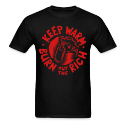 Keep warm, burn out the rich Working class - Class war - Class struggle - Proletarian - Proletariat - Syndicalism - Work - Labor union - Strike - Unionism - Self-management - CNT