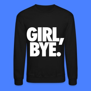 Girl Bye Long Sleeve Shirts - Crewneck Sweatshirt