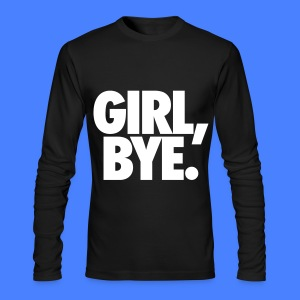 Girl Bye Long Sleeve Shirts - Men's Long Sleeve T-Shirt by Next Level