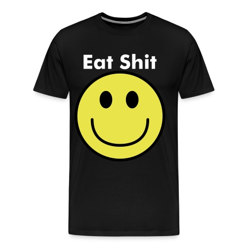 Eat Shit Happy Tee - Men's Premium T-Shirt