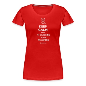 Keep Calm While I'm Cracking Your Password (white text) - Women's Premium T-Shirt