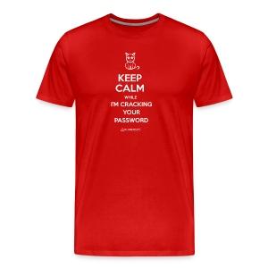 Keep Calm While I'm Cracking Your Password  - Men's Premium T-Shirt