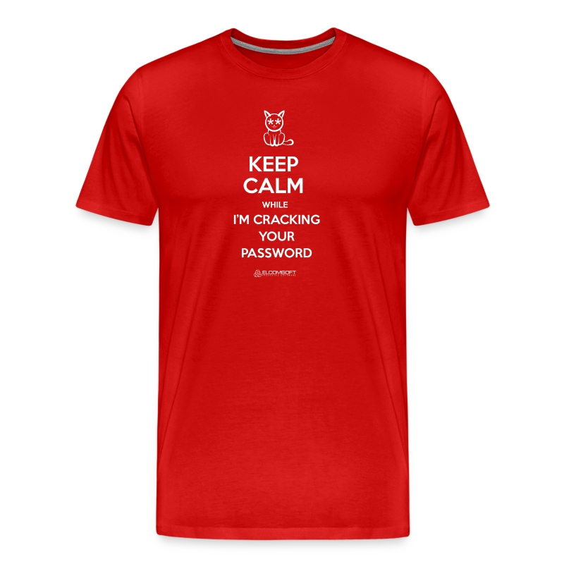 Keep Calm While I'm Cracking Your Password  - Men's Premium T-Shirt