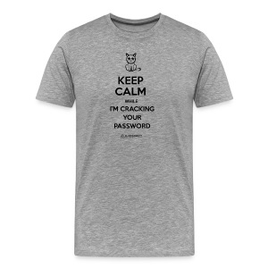 Keep Calm While I'm Cracking Your Password (black text) - Men's Premium T-Shirt