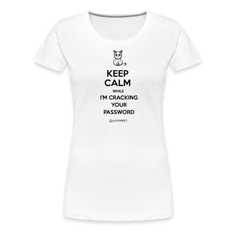 Keep Calm While I'm Cracking Your Password - Women's Premium T-Shirt
