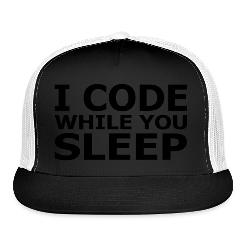 I code when I sleep hat  - Trucker Cap
