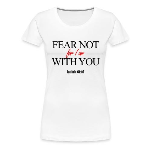 Fear Not - Women's Premium T-Shirt