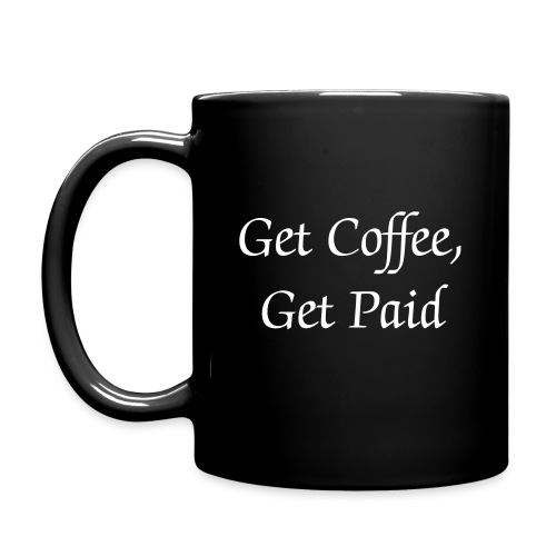 Get Coffee Get Paid Mug - Full Color Mug