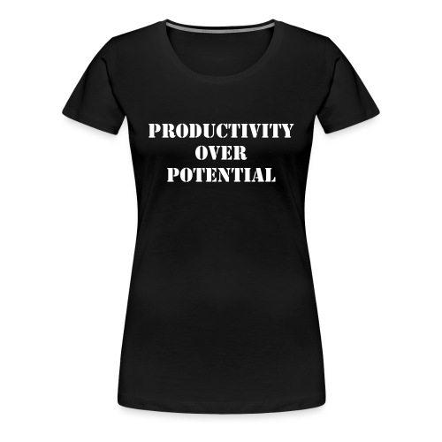 PRODUCTIVITY OVER POTENTIAL - Women's Premium T-Shirt
