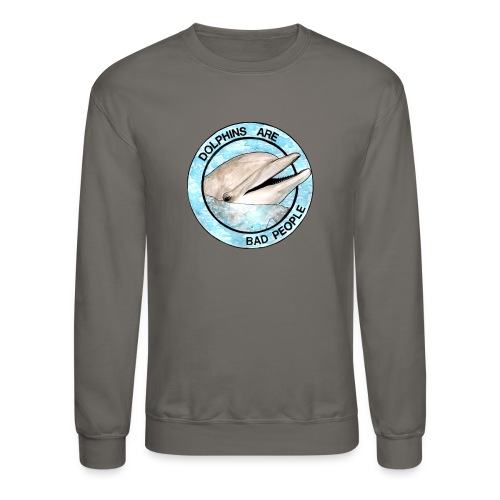Dolphins Are Bad People Sweatshirt - Crewneck Sweatshirt