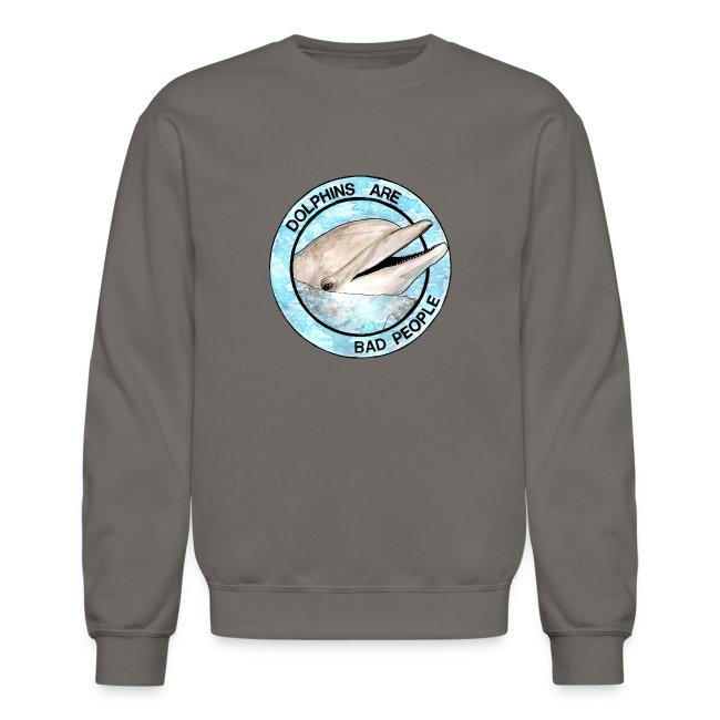 Dolphins Are Bad People Sweatshirt