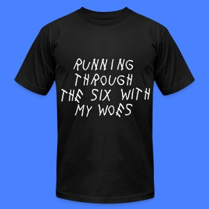 Running Through The Six With My Woes T-Shirts - Men's T-Shirt by American Apparel