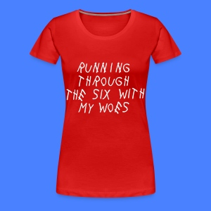 Running Through The Six With My Woes Women's T-Shirts - Women's Premium T-Shirt