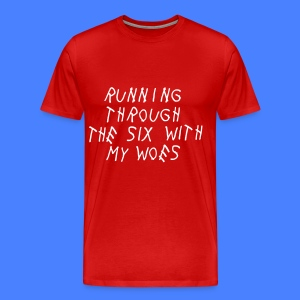 Running Through The Six With My Woes T-Shirts - Men's Premium T-Shirt