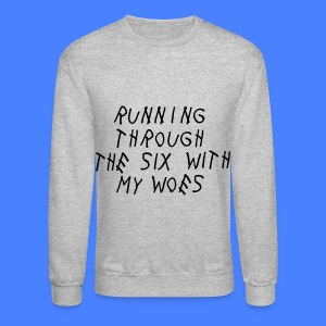 Running Through The Six With My Woes Long Sleeve Shirts - Crewneck Sweatshirt