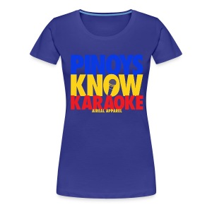 Pinoys Know Karaoke Womens Tee Shirt by AiReal Apparel - Women's Premium T-Shirt