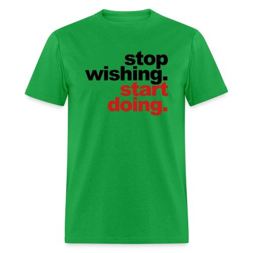 Man stop wishing - Men's T-Shirt
